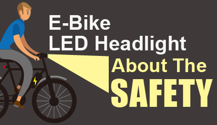 E-Bike LED Headlight, How Much Do You Know About The Safety