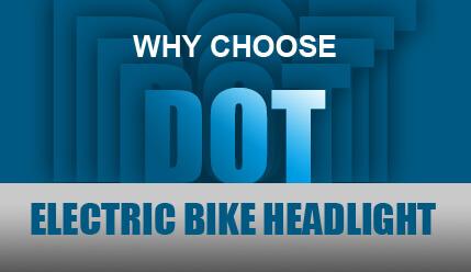 Why Choose DOT Grade Electric Bike Headlight